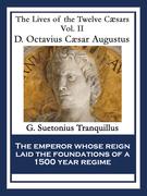 D. Octavius Caesar Augustus: The Lives of the Twelve Cæsars Vol. II