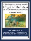 A Philosophical Inquiry Into the Origin of Our Ideas of the Sublime and Beautiful: With linked Table of Contents
