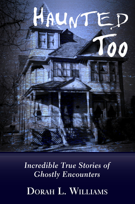 Haunted Too: Incredible True Stories of Ghostly Encounters