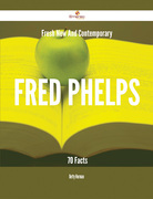 Fresh- New- And Contemporary Fred Phelps - 70 Facts
