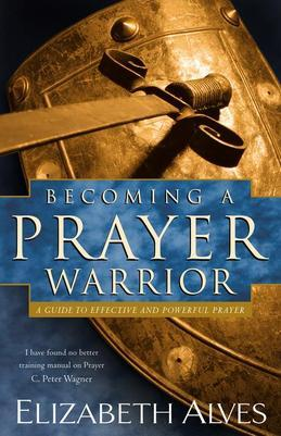 Becoming a Prayer Warrior: A Guide to Effective and Powerful Prayer