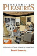 Consuming Pleasures: Intellectuals and Popular Culture in the Postwar World