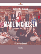 Updated And Upgraded Made in Chelsea - 67 Success Secrets