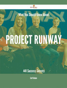 What You Should Know About Project Runway - 441 Success Secrets