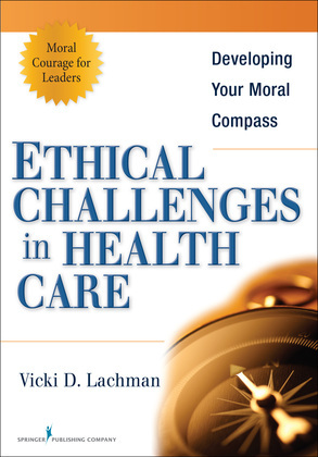 Ethical Challenges in Health Care: Developing Your Moral Compass