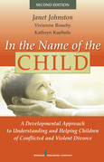 In the Name of the Child: A Developmental Approach to Understanding and Helping Children of Conflicted and Violent Divorce, Second Edition