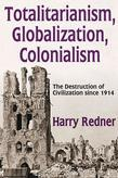 Totalitarianism, Globalization, Colonialism: The Destruction of Civilization since 1914