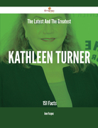 The Latest And The Greatest Kathleen Turner - 151 Facts