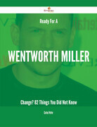 Ready For A Wentworth Miller Change? - 82 Things You Did Not Know