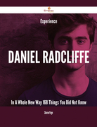 Experience Daniel Radcliffe In A Whole New Way - 168 Things You Did Not Know