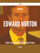 Complete Edward Norton- Better Than Ever - 180 Things You Need To Know