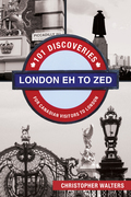 London Eh to Zed: 101 Discoveries for Canadian Visitors to London