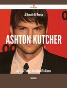 A Breath Of Fresh Ashton Kutcher Air - 213 Things You Need To Know