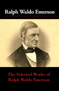 The Selected Works of Ralph Waldo Emerson