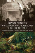 Bryan Prince's Underground Railroad 2-Book Bundle: My Brother's Keeper / One More River to Cross