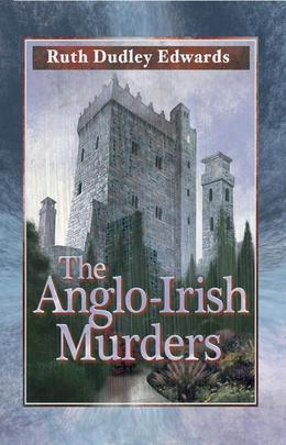 The Anglo-Irish Murders: A Robert Amiss/Baroness Jack Troutbeck Mystery