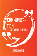 Communication Greatest Quotes - Quick, Short, Medium Or Long Quotes. Find The Perfect Communication Quotations For All Occasions - Spicing Up Letters, Speeches, And Everyday Conversations.