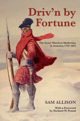 Driv'n by Fortune: The Scots' March to Modernity in America, 1745-1812