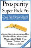 Prosperity Super Pack #6: The Secret Door to Success by Florence Scovel Shinn; The Mastery of Destiny by James Allen; Life Power and How to Use It by