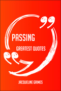 Passing Greatest Quotes - Quick, Short, Medium Or Long Quotes. Find The Perfect Passing Quotations For All Occasions - Spicing Up Letters, Speeches, And Everyday Conversations.