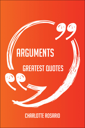 Arguments Greatest Quotes - Quick, Short, Medium Or Long Quotes. Find The Perfect Arguments Quotations For All Occasions - Spicing Up Letters, Speeches, And Everyday Conversations.