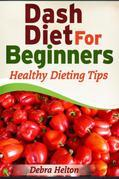 Dash Diet For Beginners: Healthy Dieting Tips
