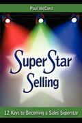 SuperStar Selling: 12 Keys to Becoming a Sales Superstar