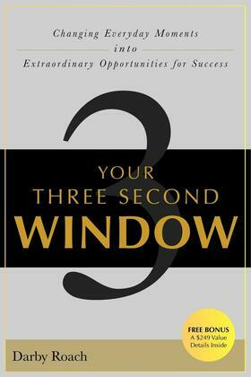 Your Three Second Window: Changing Everyday Moments Into Extraordinary Opportunities For Success
