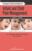 Compact Clinical Guide to Infant and Child Pain Management: An Evidence-Based Approach for Nurses