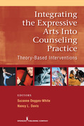 Integrating the Expressive Arts into Counseling Practice: Theory-Based Interventions