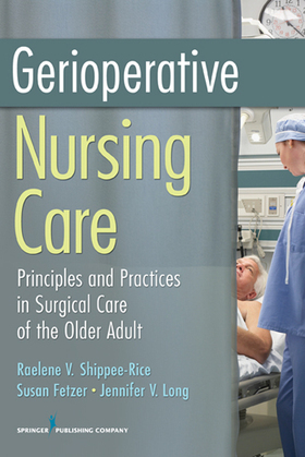 Gerioperative Nursing Care: Principles and Practices of Surgical Care for the Older Adult