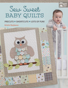 Sew Sweet Baby Quilts: Precuts * Shortcuts * Lots of Fun!