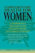 Complementary Health for Women: A Comprehensive Treatment Guide for Major Diseases and Common Conditions