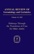 Annual Review of Gerontology and Geriatrics, Volume 31, 2011: Pathways Through The Transitions of Care for Older Adults