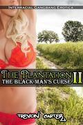 The Plantation 2: The Black Man's Curse (Interracial Black MMMM/White F Erotica)