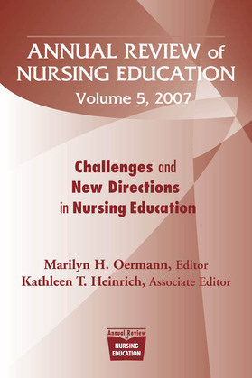 Annual Review of Nursing Education, Volume 5, 2007: Challenges and New Directions in Nursing Education