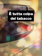È tutta colpa del tabacco