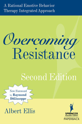 Overcoming Resistance: A Rational Emotive Behavior Therapy Integrated Approach, Second Edition