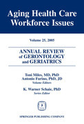 Annual Review of Gerontology and Geriatrics, Volume 25, 2005: Aging Healthcare Workforce Issues