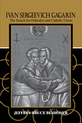 Ivan Sergeevich Gagarin: The Search for Orthodox and Catholic Union