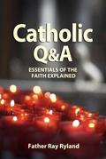 Catholic Q&A: Essentials of the Faith Explained