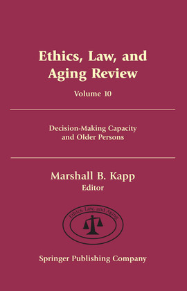 Ethics, Law, and Aging Review, Volume 10: Decision-Making Capacity and Older Persons