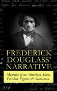 FREDERICK DOUGLASS' NARRATIVE – Memoirs of an American Slave, Freedom Fighter & Statesman