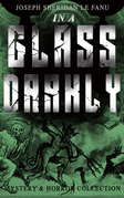 IN A GLASS DARKLY (Mystery & Horror Collection)