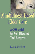 Mindfulness-Based Elder Care: A CAM Model for Frail Elders and Their Caregivers