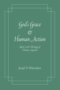 God's Grace and Human Action: Merit' in the Theology of Thomas Aquinas