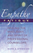 Empathy Fatigue: Healing the Mind, Body, and Spirit of Professional Counselors
