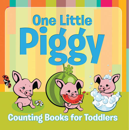 One Little Piggy: Counting Books for Toddlers: Early Learning Books K-12