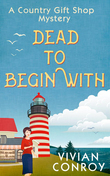 Dead to Begin With (A Country Gift Shop Cozy Mystery series, Book 1)