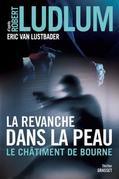 La revanche dans la peau: Le châtiment de Bourne - traduit de l'anglais (Etats-Unis) par Florianne Vidal